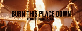 Horror Dance Squad - Burn This Place Down