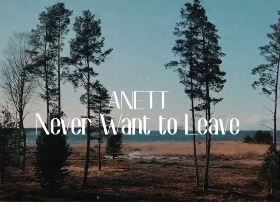 Anett - Never Want to Leave
